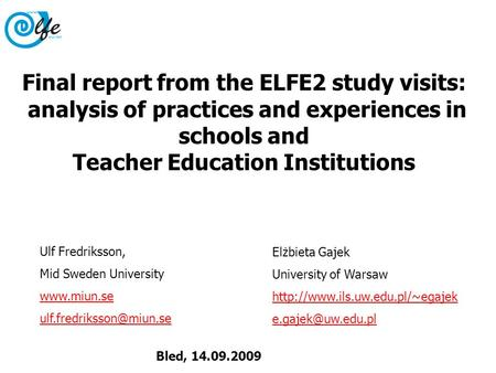 Elżbieta Gajek University of Warsaw  Bled, 14.09.2009 Final report from the ELFE2 study visits: analysis.