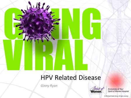 HPV Related Disease Ginny Ryan. What Is HPV? The human papillomavirus is the most common sexually transmitted infection in the U.S. – 79 million Americans.