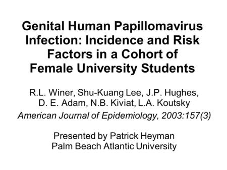 Genital Human Papillomavirus Infection: Incidence and Risk Factors in a Cohort of Female University Students R.L. Winer, Shu-Kuang Lee, J.P. Hughes, D.