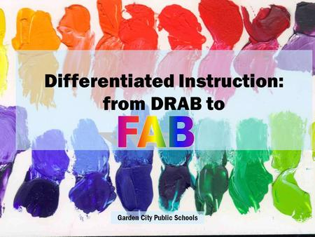 Differentiated Instruction: from DRAB to Garden City Public Schools.