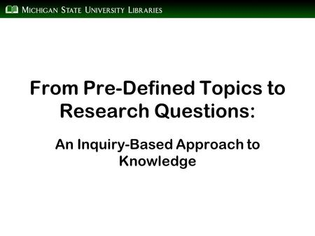 From Pre-Defined Topics to Research Questions: An Inquiry-Based Approach to Knowledge.
