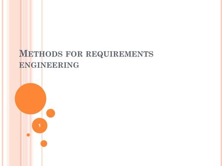 M ETHODS FOR REQUIREMENTS ENGINEERING 1. O BJECTIVES To explain the role of methods and techniques in requirements engineering To introduce data-flow.