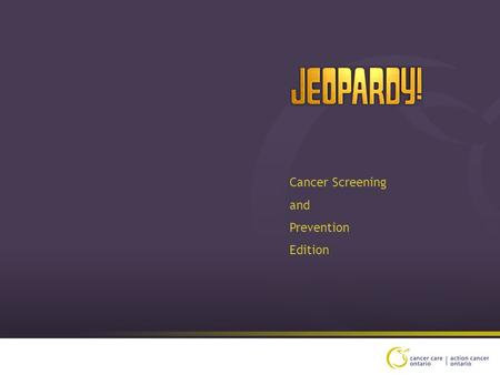 Cancer Screening and Prevention Edition $200 $400 $600 $800 $1000 $200 $400 $600 $800 $1000 $200 $600 $800 $1000 $200 $400 $600 $800 $1000 Breast Screening.