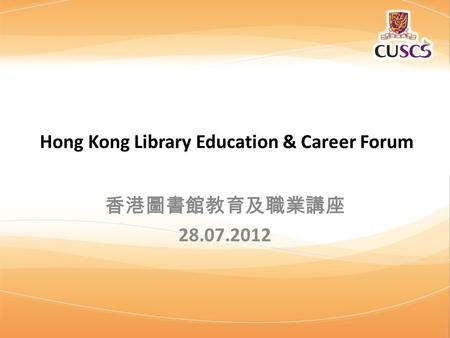 Copyright © 2012 School of Continuing and Professional Studies, The Chinese University of Hong Kong. All rights reserved. Hong Kong Library Education &