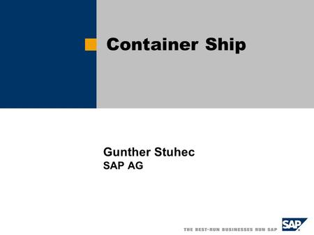 Gunther Stuhec SAP AG Container Ship.  SAP AG 2003, Title of Presentation, Speaker Name / 2 What kind of containers exists in Modeling? 1/3 1. Generic.