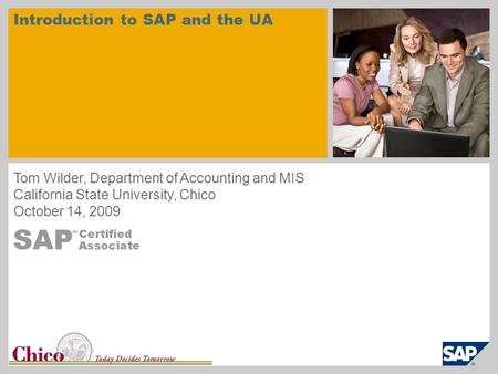 University Logo Introduction to SAP and the UA Tom Wilder, Department of Accounting and MIS California State University, Chico October 14, 2009.