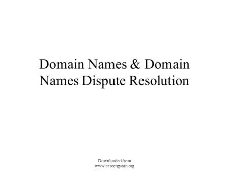 Domain Names & Domain Names Dispute Resolution Downloaded from www.careergyaan.org.