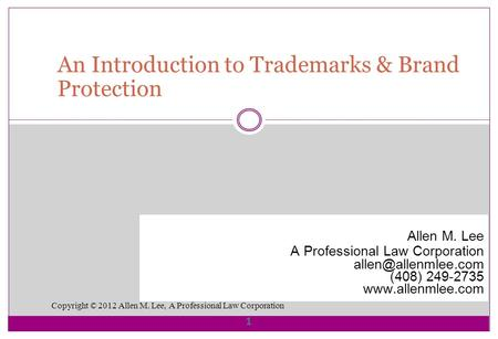 Copyright © 2012 Allen M. Lee, A Professional Law Corporation 1 Allen M. Lee A Professional Law Corporation (408) 249-2735