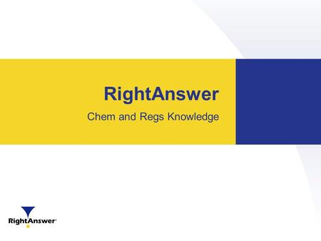 RightAnswer Chem and Regs Knowledge. RightAnswer Overview 15+ Years serving Chemical/Manufacturing Micromedex Databases – Since 1974 Proprietary and Third-Party.