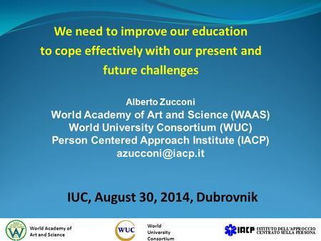 We need to improve our education to cope effectively with our present and future challenges IUC, August 30, 2014, Dubrovnik World Academy of Art and Science.