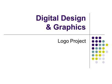 Digital Design & Graphics Logo Project. What is a logo?