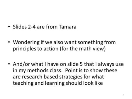 Slides 2-4 are from Tamara Wondering if we also want something from principles to action (for the math view) And/or what I have on slide 5 that I always.