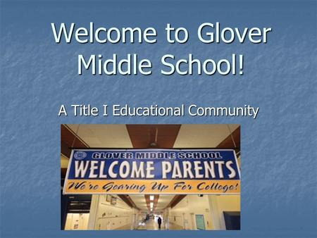 Welcome to Glover Middle School! A Title I Educational Community.