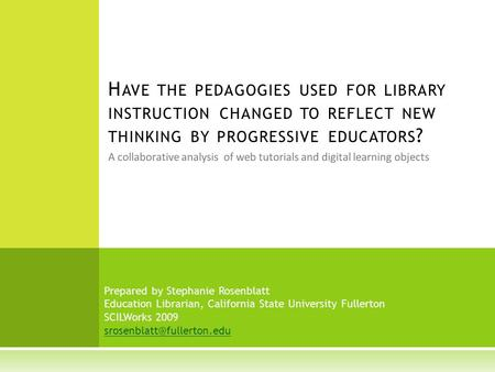 A collaborative analysis of web tutorials and digital learning objects H AVE THE PEDAGOGIES USED FOR LIBRARY INSTRUCTION CHANGED TO REFLECT NEW THINKING.