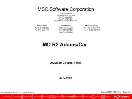 Copyright  2007 MSC.Software Corporation MSC.Software Corporation 2 MacArthur Place Santa Ana, CA 92707, USA Tel: (714) 540-8900 Fax: (714) 784-4056 Web: