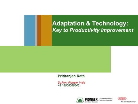 Adaptation & Technology: Key to Productivity Improvement Pritiranjan Rath DuPont Pioneer India +91 8008566646.