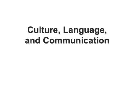 Culture, Language, and Communication.  Language is a universal psychological ability possessed by all humans.  Language forms the basis for creation.