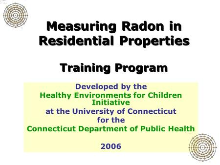 Developed by the Healthy Environments for Children Initiative at the University of Connecticut for the Connecticut Department of Public Health 2006 Measuring.