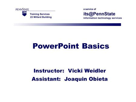 PowerPoint Basics Instructor: Vicki Weidler Assistant: Joaquin Obieta.