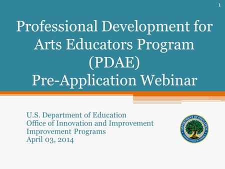 Professional Development for Arts Educators Program (PDAE) Pre-Application Webinar U.S. Department of Education Office of Innovation and Improvement Improvement.