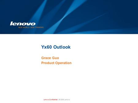 Lenovo Confidential| © 2008 Lenovo Yx60 Outlook Grace Guo Product Operation.