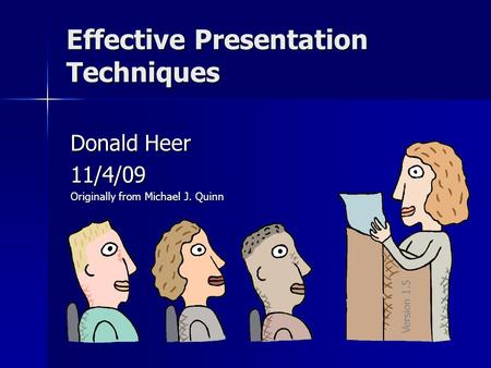 Effective Presentation Techniques Donald Heer 11/4/09 Originally from Michael J. Quinn Version 1.5.