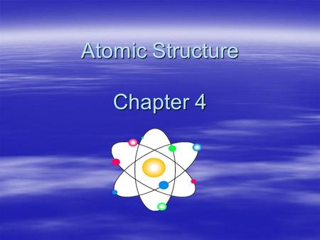 Atomic Structure Chapter 4. Objectives –Recognize discoveries from Dalton (atomic theory), Thomson (the electron), Rutherford (the nucleus), and Bohr.