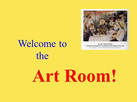 Art Room! Welcome to the In art class, students will learn to use media such as: Paint Pencil Clay Oil Crayon Paper.
