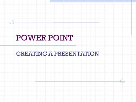 POWER POINT CREATING A PRESENTATION. What is a Presentation? A presentation is an informative talk, such as a lecture or speech, that usually includes.
