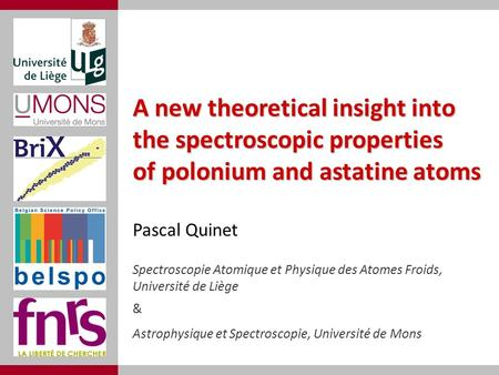 A new theoretical insight into the spectroscopic properties of polonium and astatine atoms Pascal Quinet Spectroscopie Atomique et Physique des Atomes.
