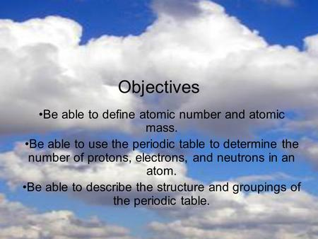 Objectives Be able to define atomic number and atomic mass.