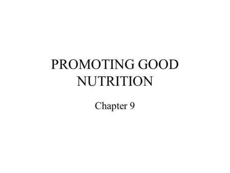 PROMOTING GOOD NUTRITION Chapter 9. Nutritional Policies are important in Child Care Child care facilities serve at least 1 meal a day to about 5 million.