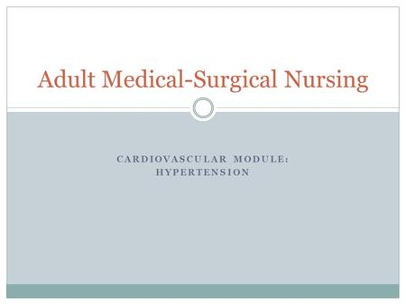 CARDIOVASCULAR MODULE: HYPERTENSION Adult Medical-Surgical Nursing.