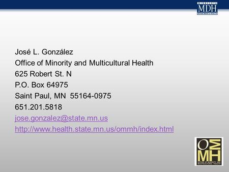 José L. González Office of Minority and Multicultural Health 625 Robert St. N P.O. Box 64975 Saint Paul, MN 55164-0975 651.201.5818