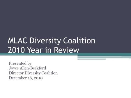 MLAC Diversity Coalition 2010 Year in Review Presented by Joyce Allen-Beckford Director Diversity Coalition December 16, 2010.