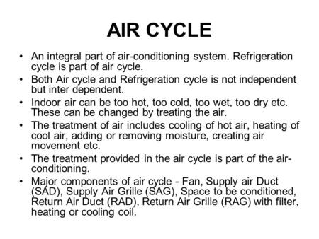 AIR CYCLE An integral part of air-conditioning system. Refrigeration cycle is part of air cycle. Both Air cycle and Refrigeration cycle is not independent.