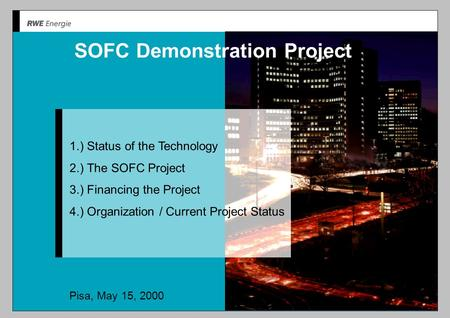 SOFC Demonstration Project 1.) Status of the Technology 2.) The SOFC Project 3.) Financing the Project 4.) Organization / Current Project Status Pisa,