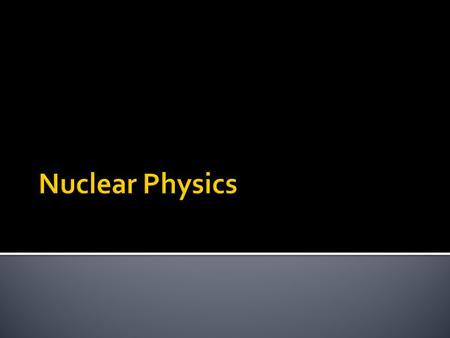  Nucleon: anything you find in the nucleus, includes protons and neutrons.