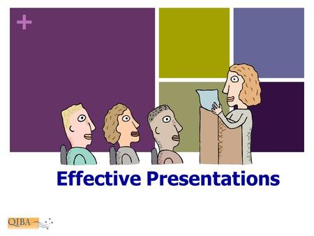"+ Effective Presentations. + ""Great speakers aren't born, they are trained."" Presenting is a Skill… Developed through training and experience."