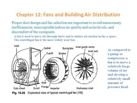 Chapter 12: Fans and Building Air Distribution Proper duct design and fan selection are important to avoid unnecessary inefficiencies, unacceptable indoor.