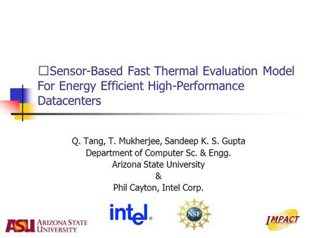 Sensor-Based Fast Thermal Evaluation Model For Energy Efficient High-Performance Datacenters Q. Tang, T. Mukherjee, Sandeep K. S. Gupta Department of Computer.