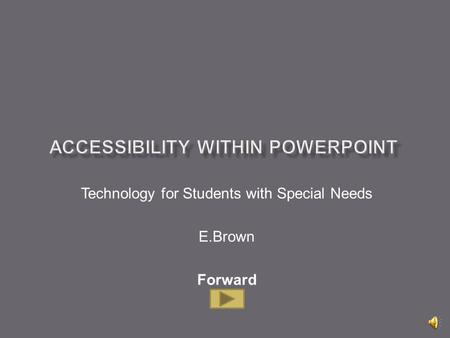 Technology for Students with Special Needs E.Brown Forward.