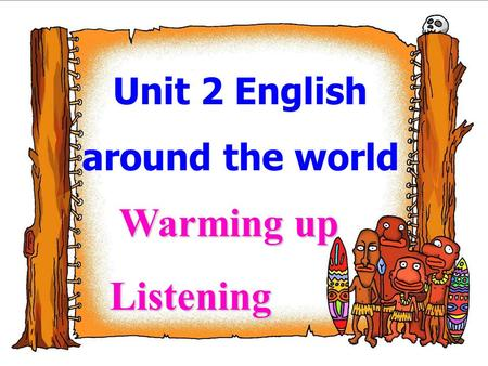 Unit 2 English around the world Warming up Warming upListening.