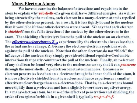 Many-Electron Atoms We have to examine the balance of attractions and repulsions in the atom to explain why subshells of a given shell have different energies.