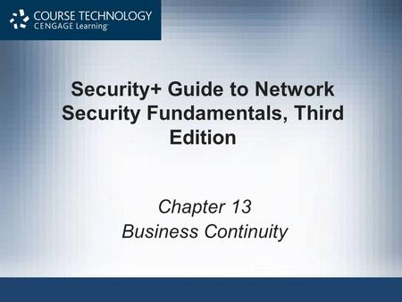 Security+ Guide to Network Security Fundamentals, Third Edition Chapter 13 Business Continuity.
