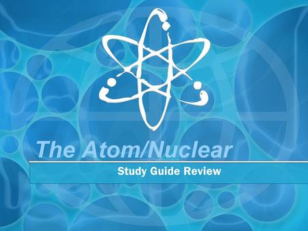 The Atom/Nuclear Study Guide Review. Complete the following table: Subatomic Particle LocationChargeRelative Mass Protonnucleus+ 1 amu Electronoutside.