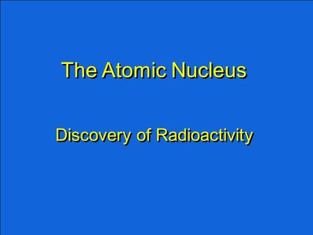 The Atomic Nucleus Discovery of Radioactivity. Lead block.