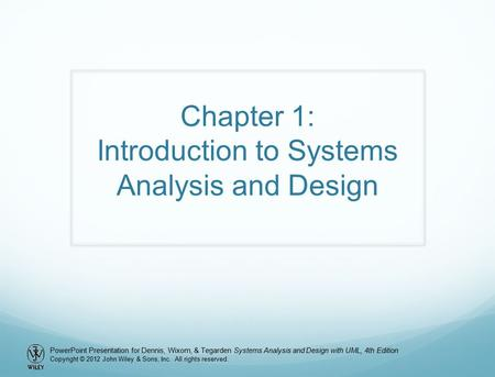 PowerPoint Presentation for Dennis, Wixom, & Tegarden Systems Analysis and Design with UML, 4th Edition Copyright © 2012 John Wiley & Sons, Inc. All rights.