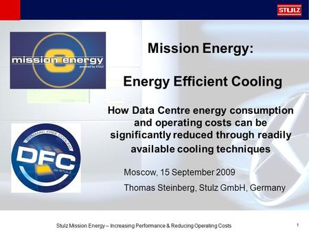 1 Stulz Mission Energy – Increasing Performance & Reducing Operating Costs Mission Energy: Energy Efficient Cooling How Data Centre energy consumption.