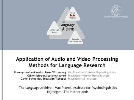 The Language Archive – Max Planck Institute for Psycholinguistics Nijmegen, The Netherlands Application of Audio and Video Processing Methods for Language.